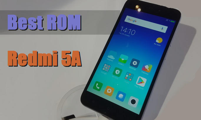 Best Custom ROM For Xiaomi Redmi 5A, Must Try! - Java-Phones com