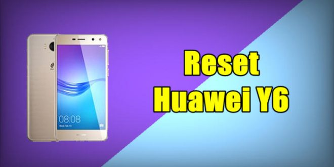 How To Reset Huawei Y6 2017